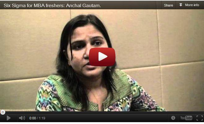 Six Sigma for MBA freshers: Anchal Gautam.